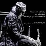 Charles Lloyd, un místico salvaje y entrañable por Julián Ruesga Bono [Artículo]