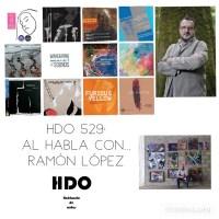 HDO 529. Al habla con... Ramón López [Podcast]