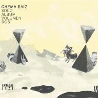 Chema Saiz: Solo Álbum - Volumen Dos (Errrabal Jazz, 2020). El explorador y su guitarra. [Grabación de jazz] Por Juan F. Trillo