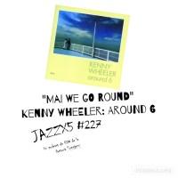 """JazzX5#227. Kenny Wheeler: """"Mai We Go Round"""" [Around 6 (1980)] [Minipodcast] Por Pachi Tapiz"""