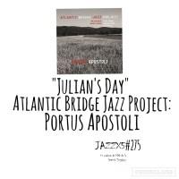 "JazzX5#275. Atlantic Bridge Jazz Project: ""Julian's Day"" [Portus Apostoli (Karonte, 2021)] [Minipodcast de jazz] Por Pachi Tapiz"