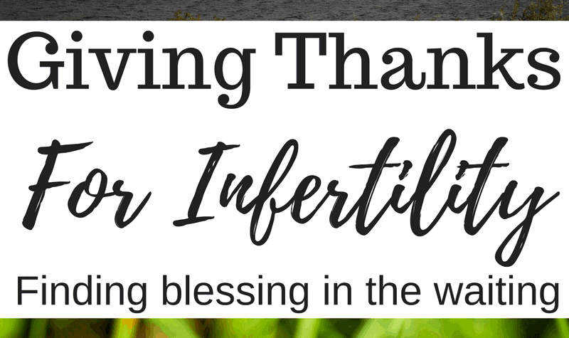 Giving Thanks for Infertility- Why I count the blessings of my long baby journey