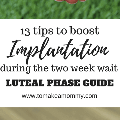 Tips for the Luteal Period- how I boosted chances of implantation and pregnancy during the two week wait!