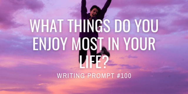 What things do you enjoy most in your life?