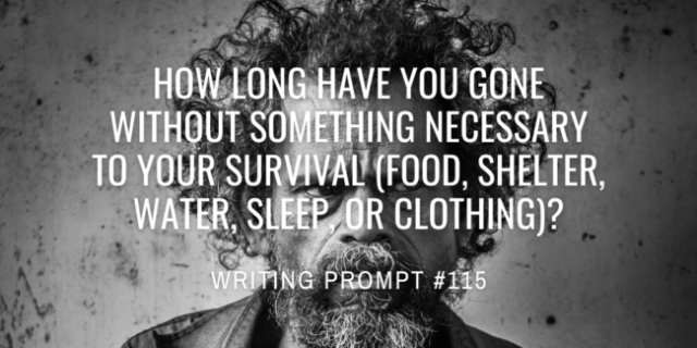 How long have you gone without something necessary to your survival (food, shelter, water, sleep, or clothing)?