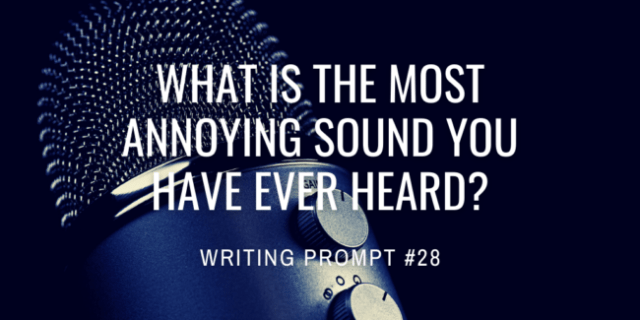 What is the most annoying sound you have ever heard?