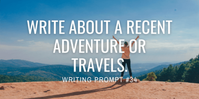 Write about a recent adventure or travels.