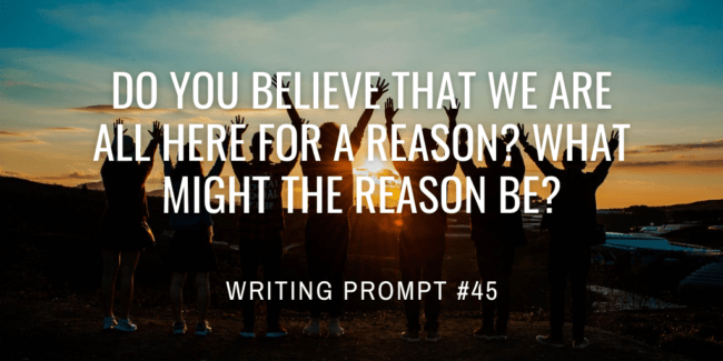 Do you believe that we are all here for a reason? What might the reason be?