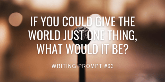 If you could give the world just one thing, what would it be?