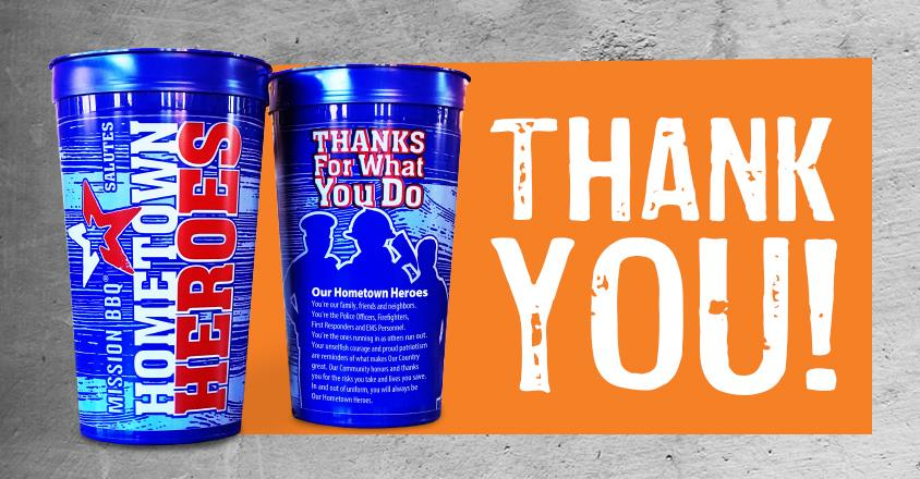 The Hometown Heroes Cup from Mission BBQ   $2 will be donated to support the meaningful work of nonprofit organizations in Our Community and Our Country