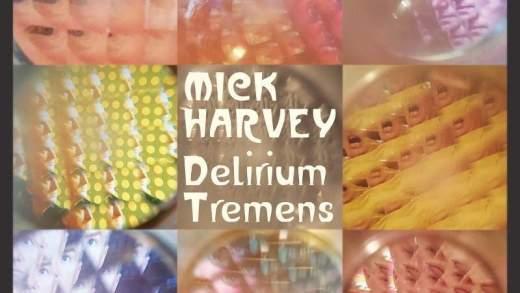 MickHarvey DeliriumTremens