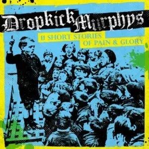 Dropkick Murphys – 11 Short Stories of Pain & Glory Recensione