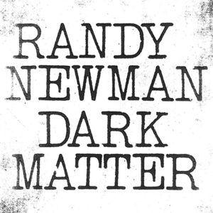 Randy Newman - Dark Matter