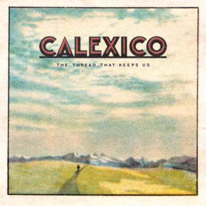 Calexico - The Thread That Keeps Us | recensione