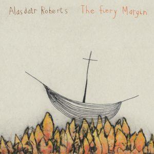 Alasdair Roberts - The Fiery Margin | Tomtomrock