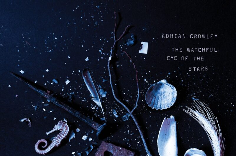 Adrian Crowley – The Watchful Eye of the Stars
