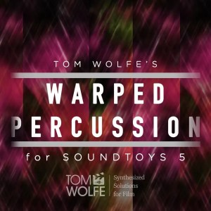Warped Percussion: 25 Presets for Soundtoys Effect Rack