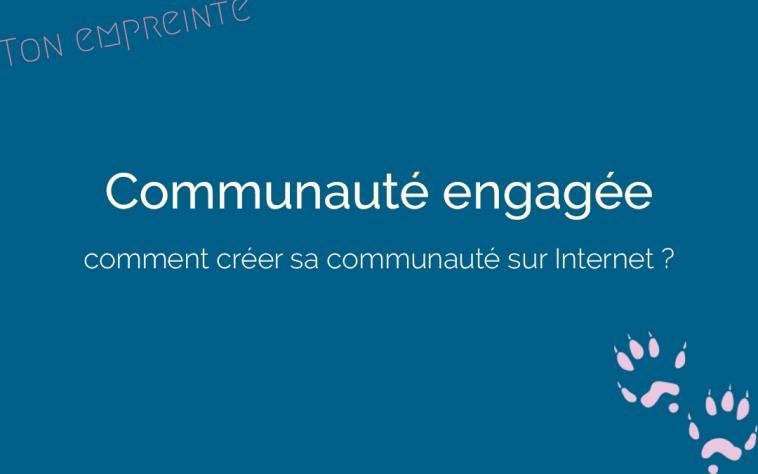 créer une communauté engagée sur internet - ton empreinte