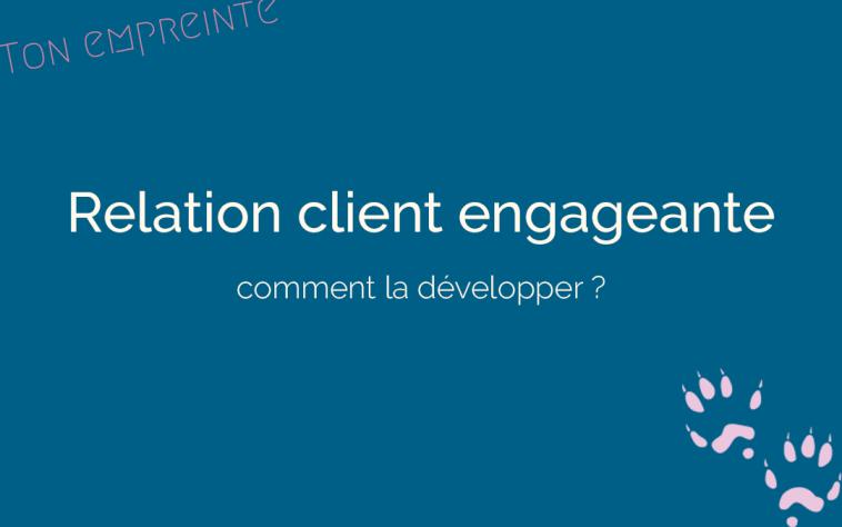 développer une relation client engageante - ton empreinte