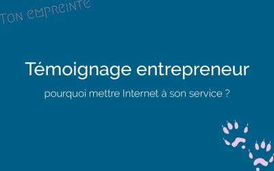 Pourquoi mettre internet à son service – Témoignage entrepreneur n°3
