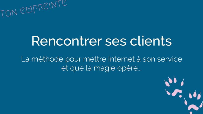 rencontrer vos clients sur Internet