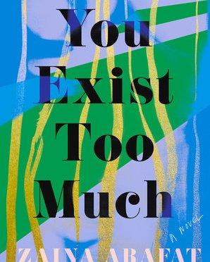 Book Review: You Exist Too Much: A Novel by Zaina Arafat