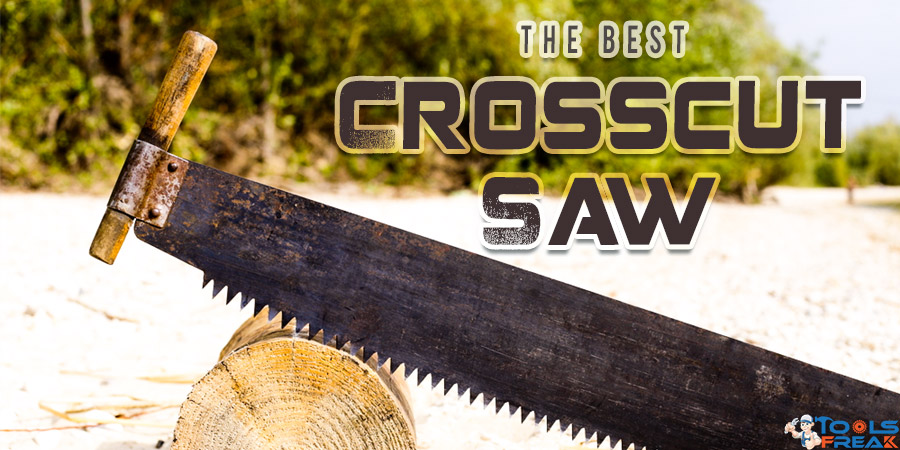 Best Crosscut Saw Reviews for 2019 - Tools Freak