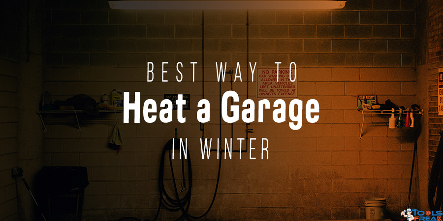 Best Way to Heat a Garage in Winter