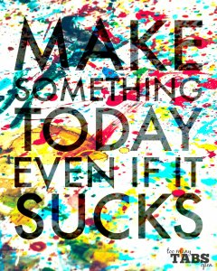 Make Something Today - Too Many Tabs Open