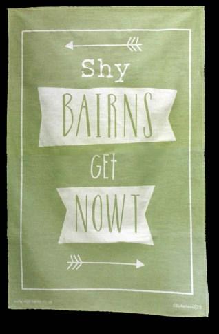Tea towel with slogan 'Shy bairns get nowt'