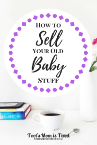 How to Sell Your Old Baby Stuff | Toot's Mom is Tired | Should I sell my baby stuff online or in a garage sale? Here are your options and the pros and cons of each way to sell your baby clothes and toys.