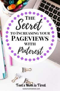 The Secret to Increase Your Pageviews with Pinterest | Toot's Mom is Tired