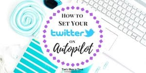 How to Set Your Twitter on Autopilot