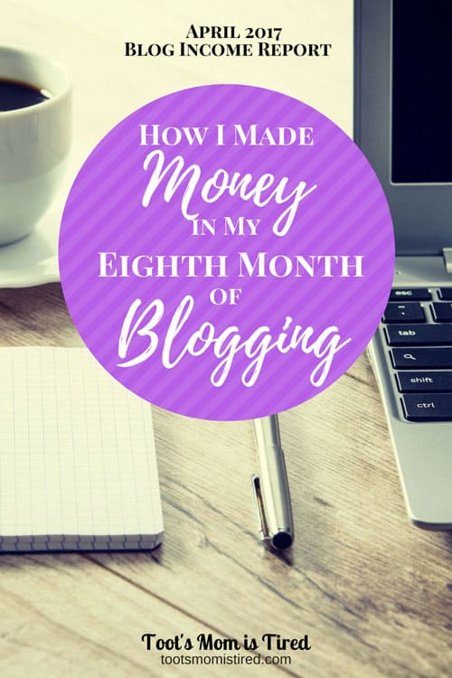 How I Made Money in My Eighth Month of Blogging | April 2017 Blog Income Report | 8th month of blogging, blog traffic report, blogging tips, how to blog for profit, mom blogger, mommy blogger, parenting blogger