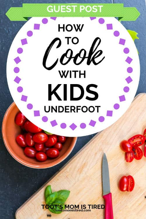 How to Cook with Kids Underfoot | Mom's Survival Guide | Cooking with toddlers under your feet, how to keep your kids busy while you cook, keep your kids busy in the kitchen, motherhood, parenting #momlife #parenting #motherhood