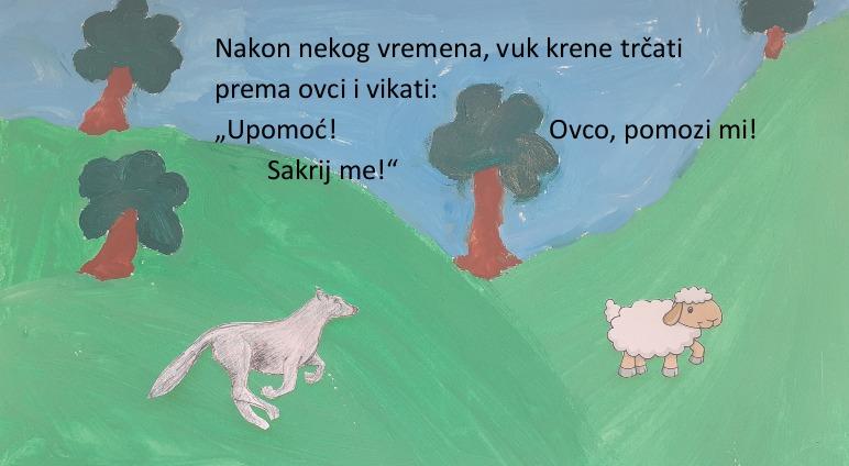 """Nakon nekog vremena, vuk krene trčati prema ovci i vikati: """"Upomoć! Ovco, pomozi mi! Sakrij me!"""""""