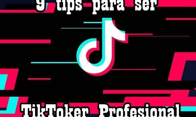 9 tips para ser TikToker profesional