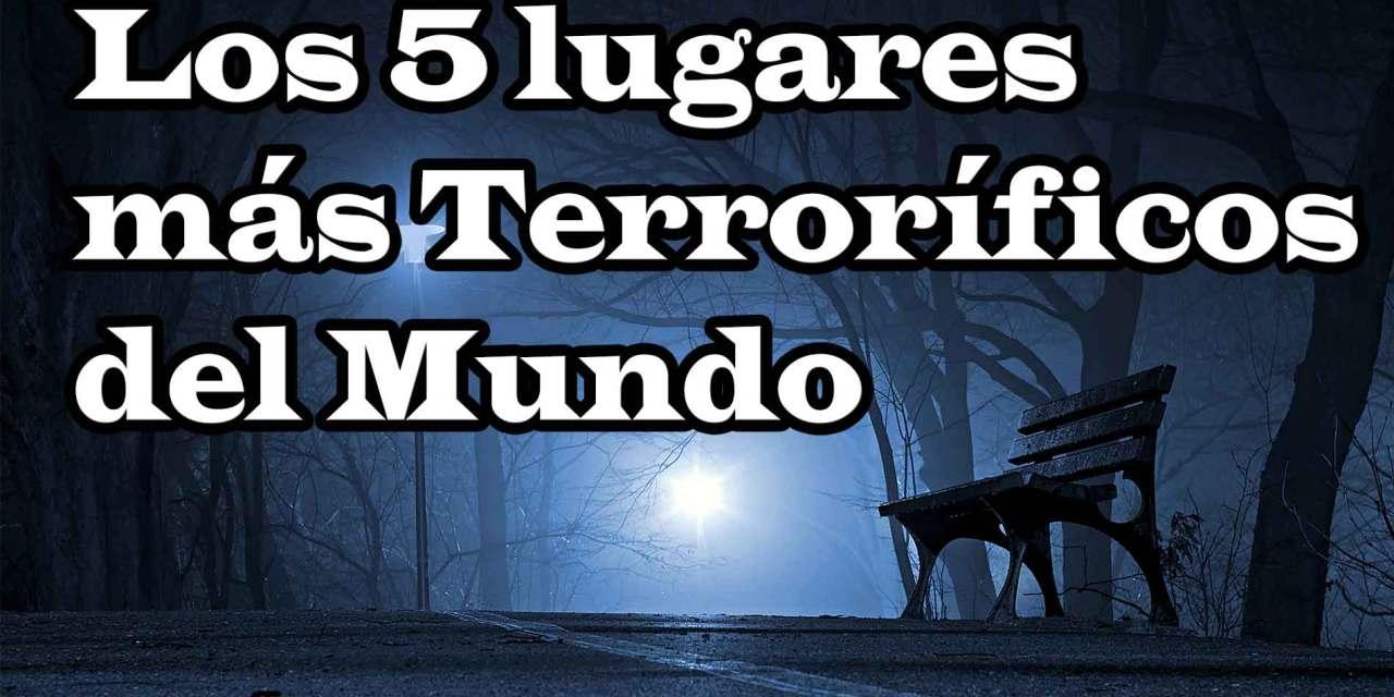 Los lugares más terroríficos del mundo