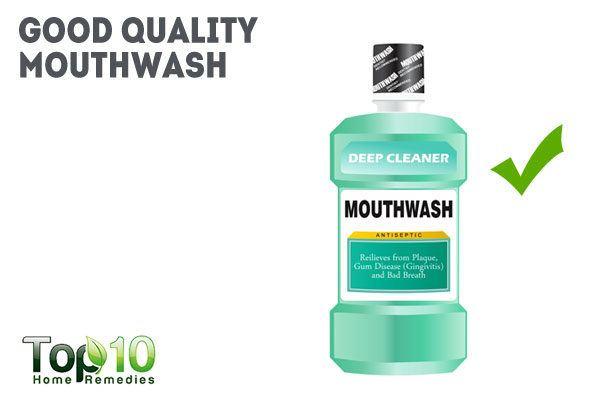 use good quality mouthwash