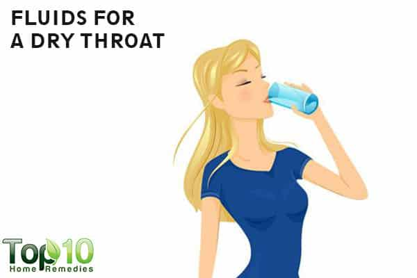 drink fluids to ease dry throat