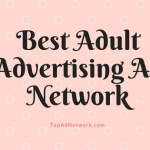 Top 10 Best Adult Advertising Network For 2018