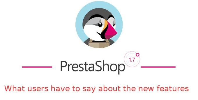 View of Users about PrestaShop New Version 1.7 – Part 1