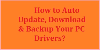 How to Auto Update, download & Backup Your PC Drivers
