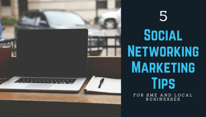 5 Social Networking Marketing Tips for SMEs and Local Businesses