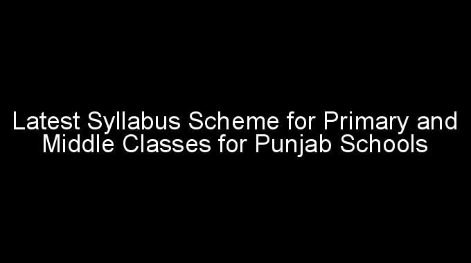 Latest Annual Syllabus Scheme for Primary and Middle Classes for Punjab Schools