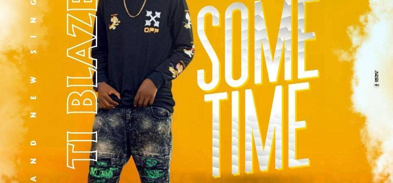 T.I Blaze – Some Time (Prod. By Shocker Beatz)