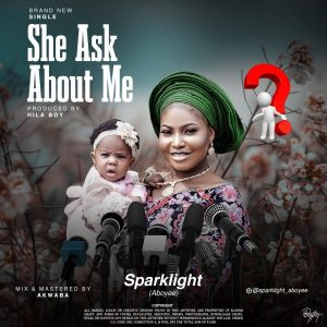 MUSIC: Sparklight Aboyee – She Ask About Me