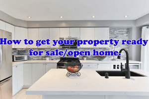 How to get your property ready for sale/open home.