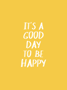 It's a Good Day to Be Happy -