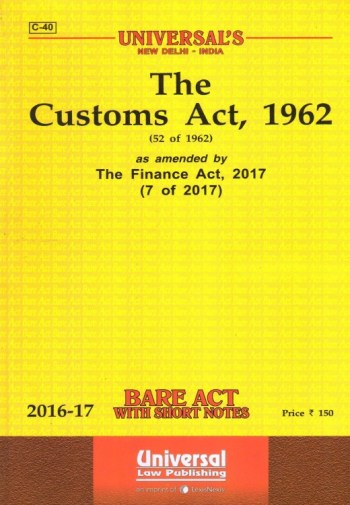 Universal's The Customs Act, 1962 as amended by The Finance Act. 2017 Edition 2017